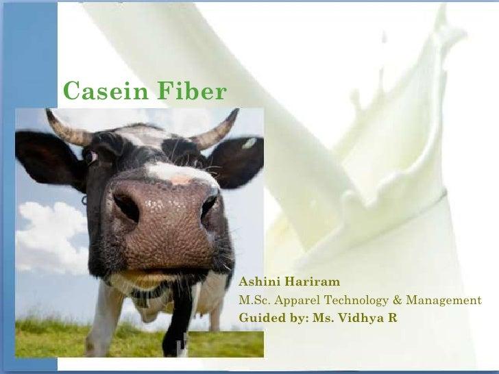 Casein Fiber               Ashini Hariram               M.Sc. Apparel Technology & Management               Guided by: Ms....