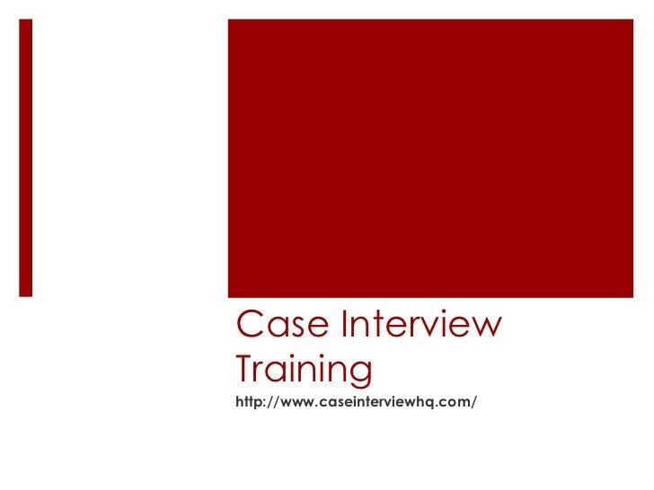 Case Interview Training http://www.caseinterviewhq.com/