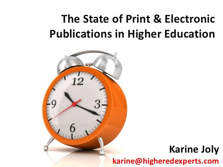 The State of Print & Electronic Publications in Higher Education<br />KarineJoly<br />karine@higheredexperts.com<br />