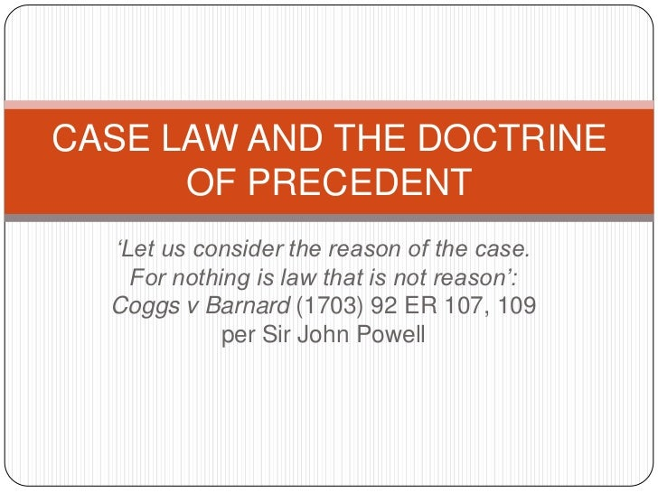 'Let us consider the reason of the case. For nothing is law that is not reason': Coggs v Barnard (1703) 92 ER 107, 109 per...