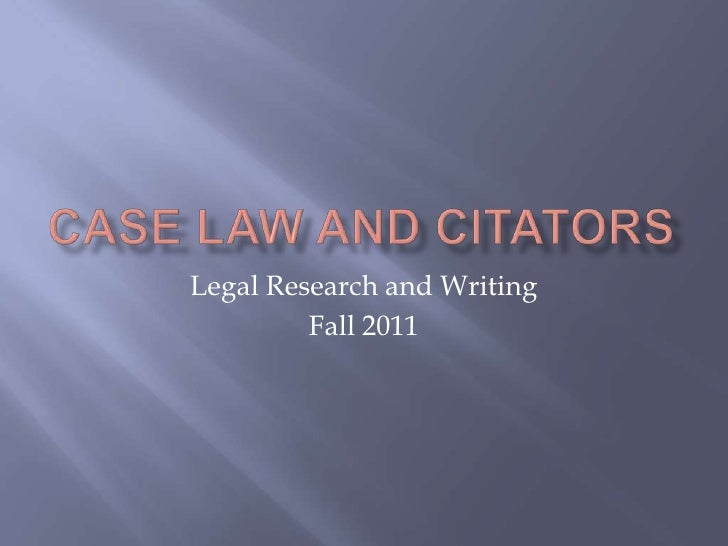 Case Law and Citators<br />Legal Research and Writing<br />Fall 2011<br />
