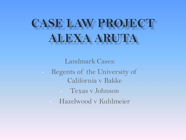 Landmark Cases: • Regents of the University of California v Bakke • Texas v Johnson • Hazelwood v Kuhlmeier