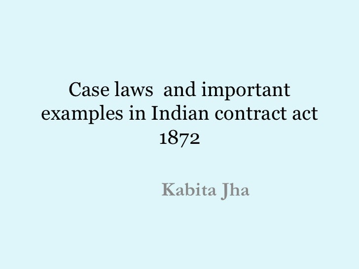 Case laws and importantexamples in Indian contract act             1872             Kabita Jha