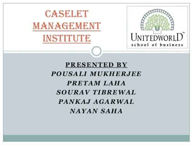 PRESENTED BY POUSALI MUKHERJEE PRETAM LAHA SOURAV TIBREWAL PANKAJ AGARWAL NAYAN SAHA CASELET MANAGEMENT INSTITUTE