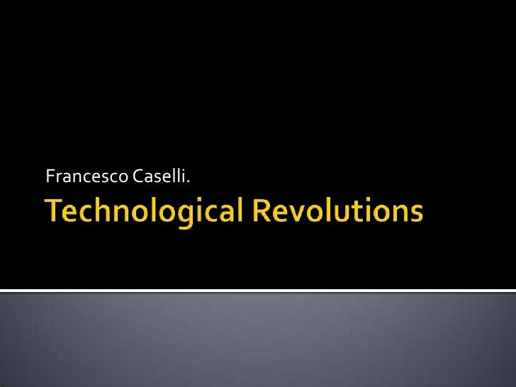 TechnologicalRevolutions<br />Francesco Caselli.<br />