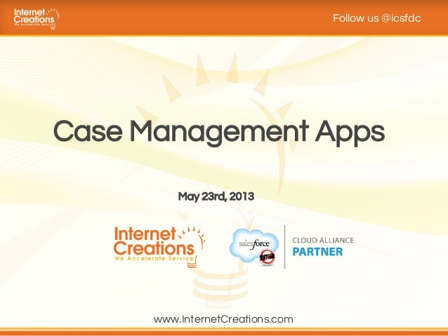 Case Management AppsFollow us @icsfdcMay 23rd, 2013www.InternetCreations.com