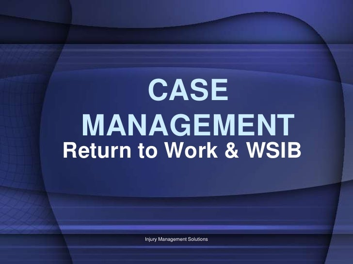 CASE MANAGEMENT<br />Return to Work & WSIB<br />Injury Management Solutions<br />