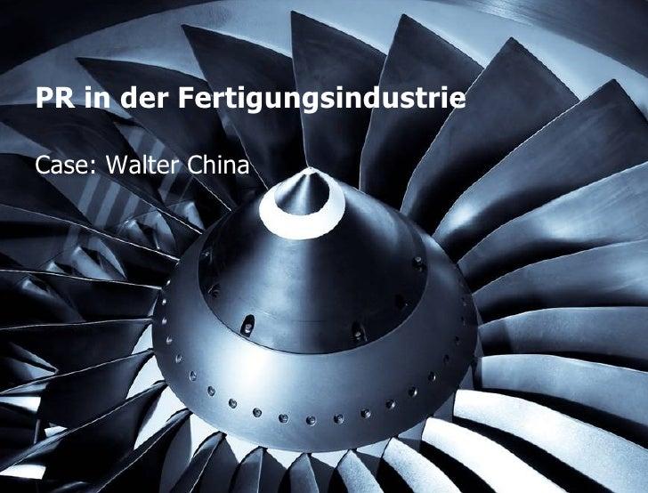 PR in der FertigungsindustrieCase: Walter China                 STORYMAKER GMBH TÜBINGEN   PEKING