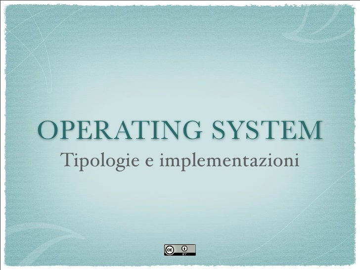 OPERATING SYSTEM  Tipologie e implementazioni
