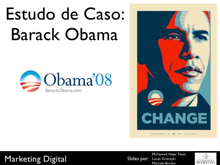 Estudo de Caso:  Barack Obama                                       Mohamad Hajar Neto Marketing Digital   Slides por:   L...