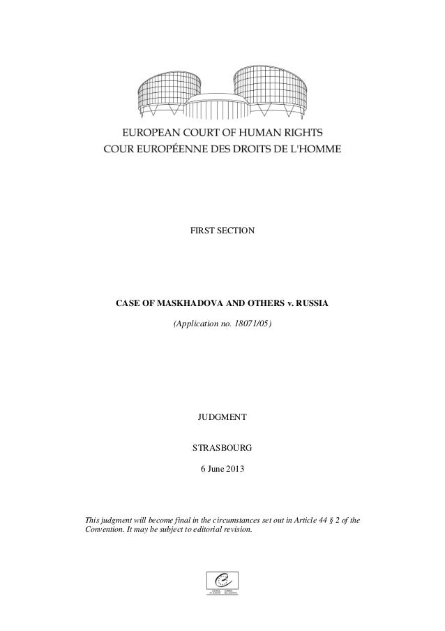 FIRST SECTIONCASE OF MASKHADOVA AND OTHERS v. RUSSIA(Application no. 18071/05)JUDGMENTSTRASBOURG6 June 2013This judgment w...