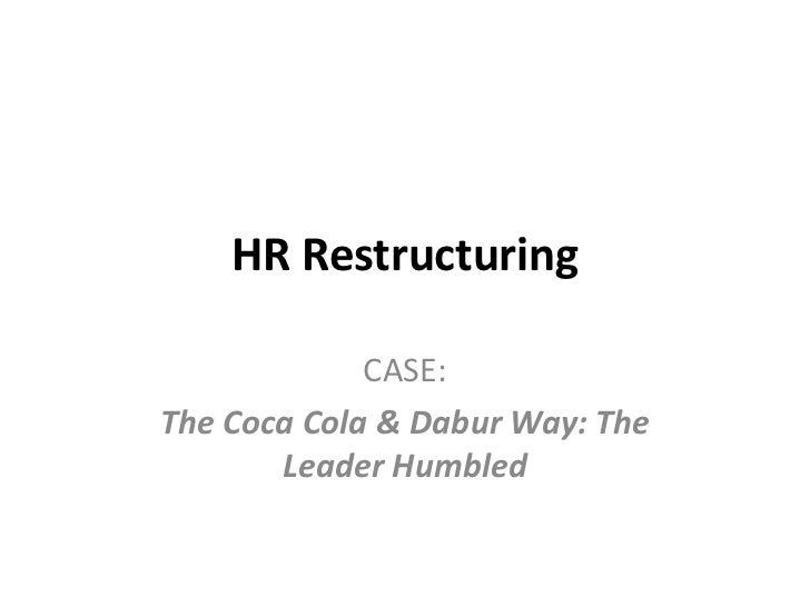 HR Restructuring             CASE:The Coca Cola & Dabur Way: The       Leader Humbled