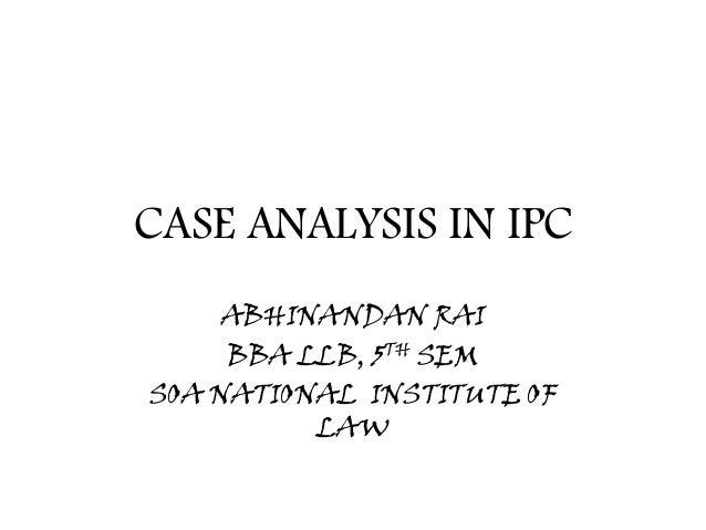 CASE ANALYSIS IN IPC ABHINANDAN RAI BBA LLB, 5TH SEM SOA NATIONAL INSTITUTE OF LAW