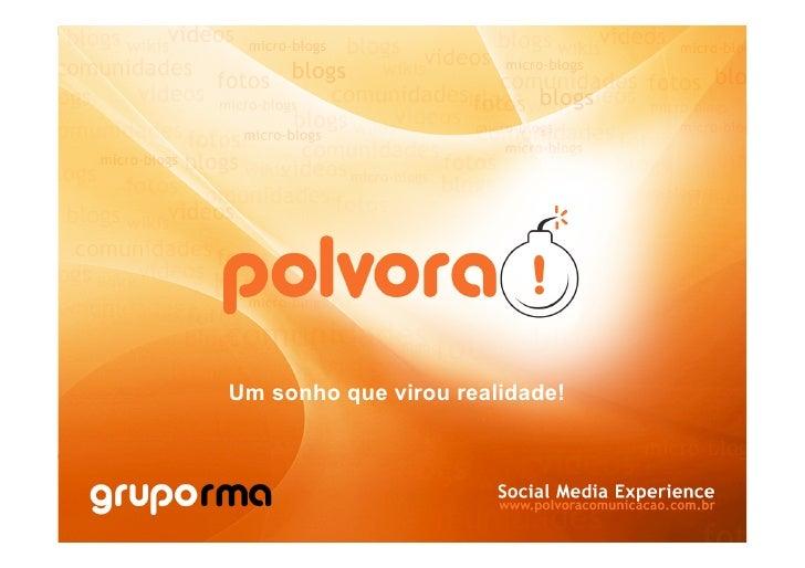 Um sonho que virou realidade!                             www.polvoracomunicacao.com.br