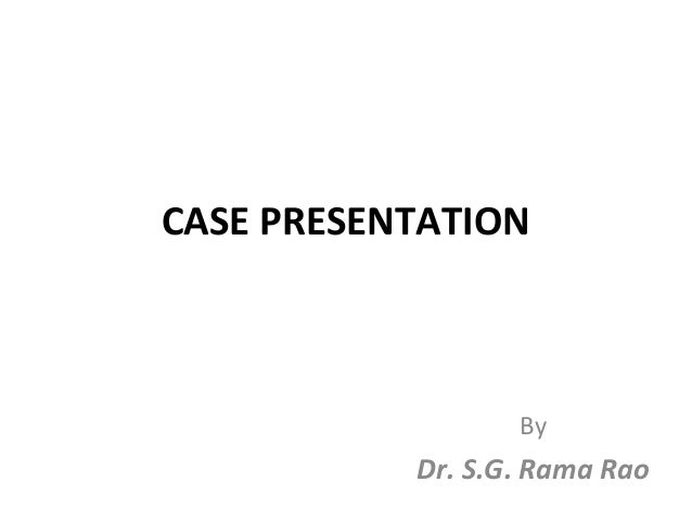 CASE PRESENTATION  By  Dr. S.G. Rama Rao
