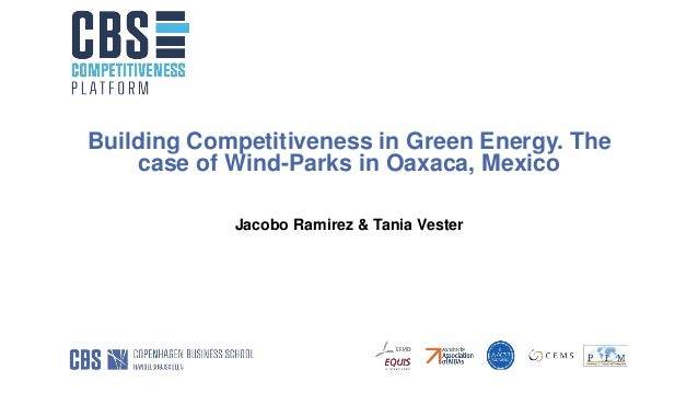 Building Competitiveness in Green Energy. The case of Wind-Parks in Oaxaca, Mexico Jacobo Ramirez & Tania Vester
