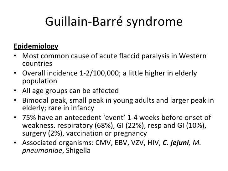 Guillain-Barré syndrome <ul><li>Epidemiology </li></ul><ul><li>Most common cause of acute flaccid paralysis in Western cou...