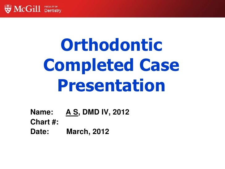 Orthodontic   Completed Case    PresentationName:    A S, DMD IV, 2012Chart #:Date:    March, 2012