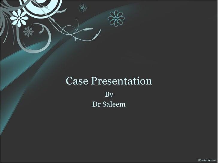 Case Presentation By  Dr Saleem