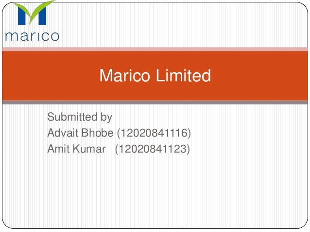 Submitted by Advait Bhobe (12020841116) Amit Kumar (12020841123) Marico Limited