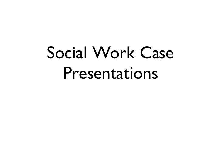 Social Work Case Presentations