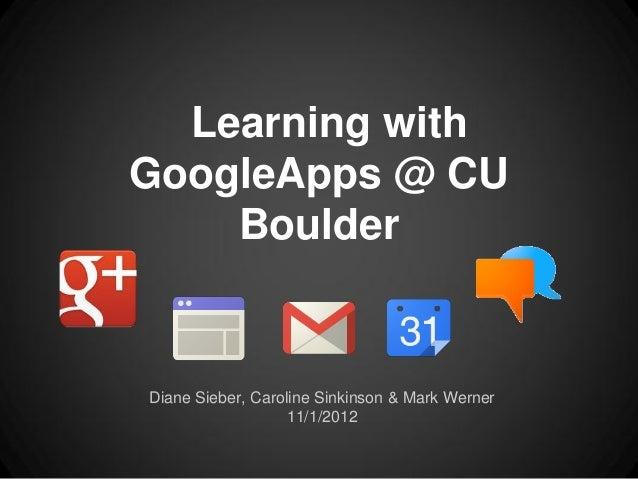 Learning withGoogleApps @ CU    BoulderDiane Sieber, Caroline Sinkinson & Mark Werner                   11/1/2012