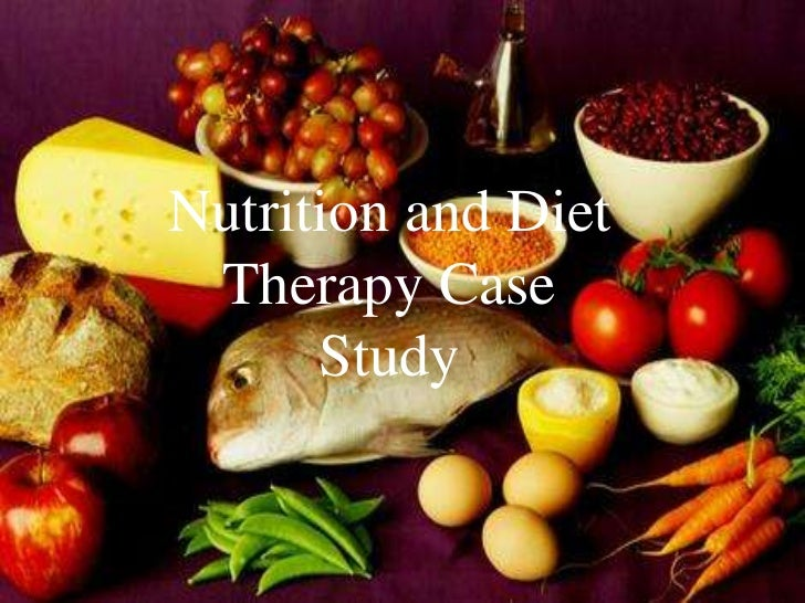 Nutrition and Diet Therapy Case Study<br />