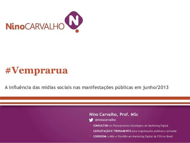 A influência das mídias sociais nas manifestações públicas em junho/2013 #Vemprarua Nino Carvalho, Prof. MSc @ninocarvalho...