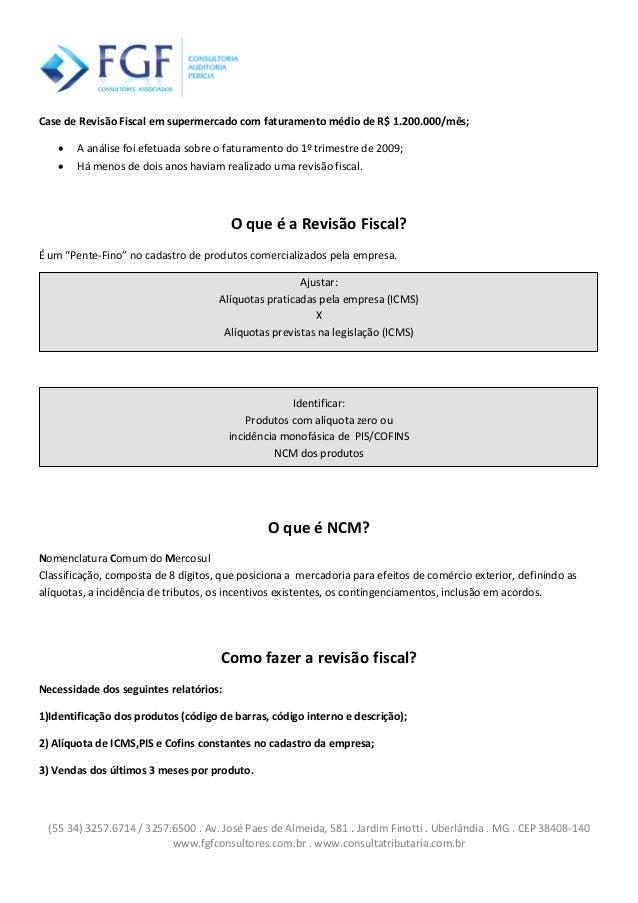 (55 34) 3257.6714 / 3257.6500 . Av. José Paes de Almeida, 581 . Jardim Finotti . Uberlândia . MG . CEP 38408-140 www.fgfco...