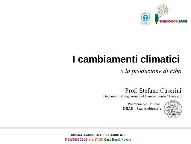 I cambiamenti climaticie la produzione di ciboProf. Stefano CaseriniDocente di Mitigazione del Cambiamento ClimaticoGIORNA...