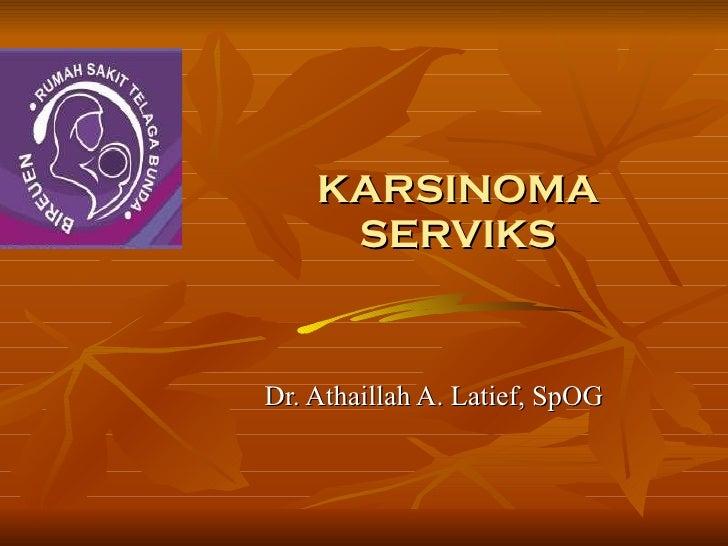 KARSINOMA SERVIKS Dr. Athaillah A. Latief, SpOG