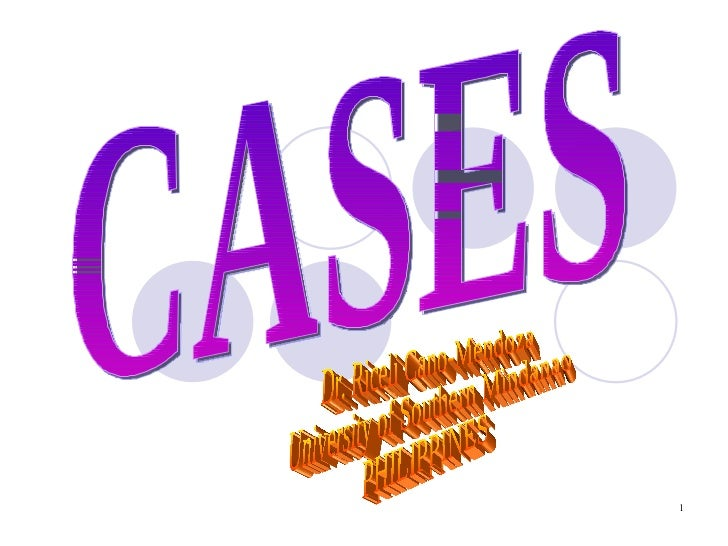 CASES Dr. Riceli Cano-Mendoza University of Southern Mindanao PHILIPPINES