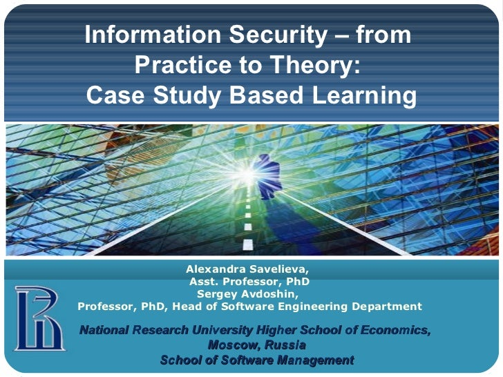 Information Security – from     Practice to Theory: Case Study Based Learning                  Alexandra Savelieva,       ...