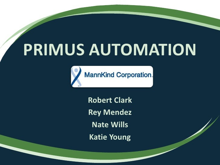 PRIMUS AUTOMATION<br />Robert Clark<br />Rey Mendez<br />Nate Wills<br />Katie Young<br />