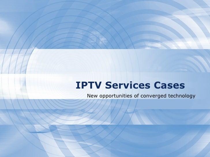 Cases for IPTV