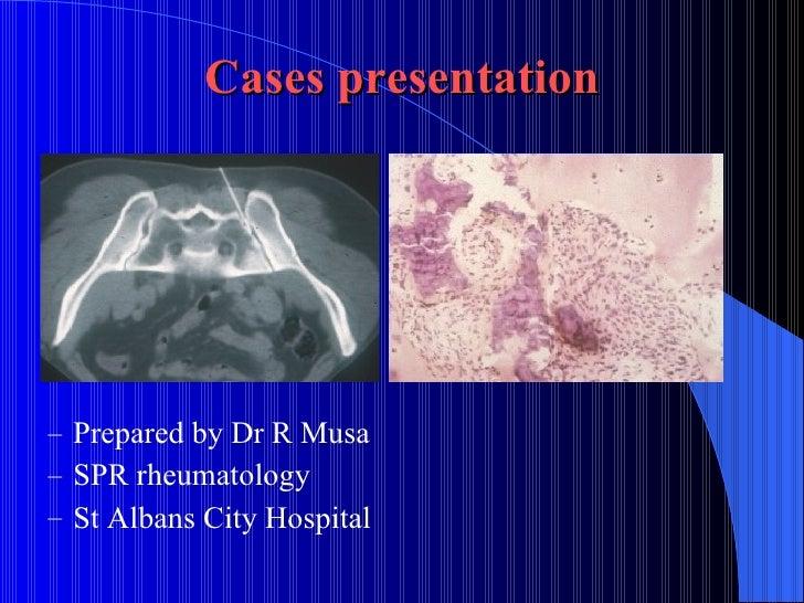 Cases presentation <ul><ul><li>Prepared by Dr R Musa </li></ul></ul><ul><ul><li>SPR rheumatology </li></ul></ul><ul><ul><l...