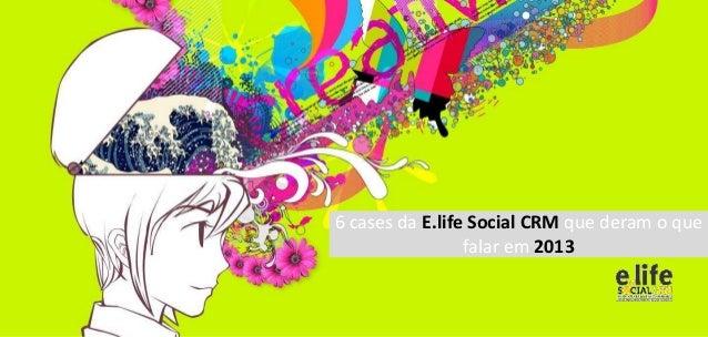6 cases da E.life Social CRM que deram o que falar em 2013