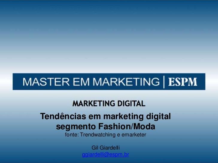Tendênciasem marketing digital <br />segmentoFashion/Moda<br />fonte: Trendwatchingeemarketer<br />Gil Giardelli<br />ggia...
