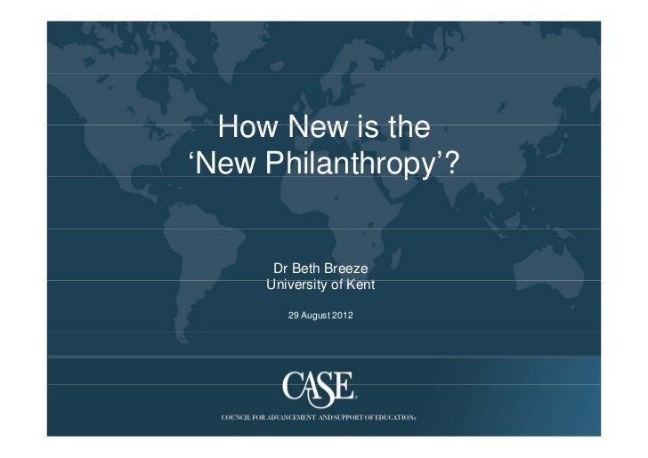 How New is the'New Philanthropy'?               py      Dr Beth Breeze     University of K t     U i    it f Kent        2...