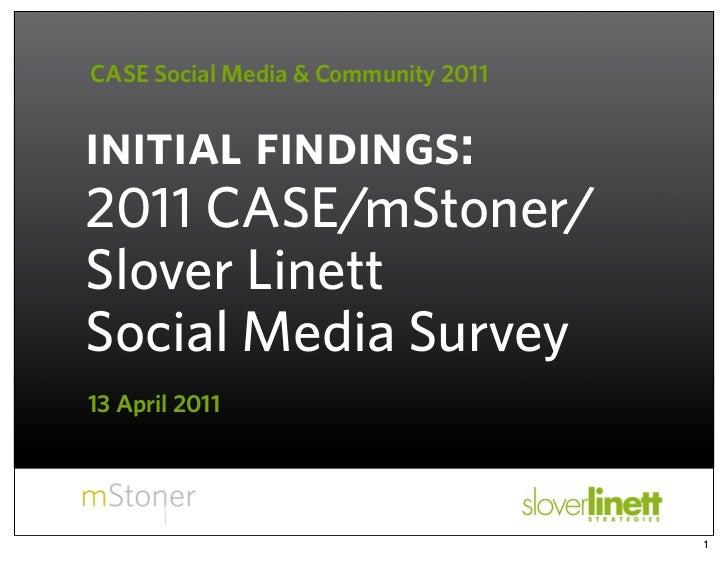 CASE Social Media & Community 2011initial findings:2011 CASE/mStoner/Slover LinettSocial Media Survey13 April 2011        ...