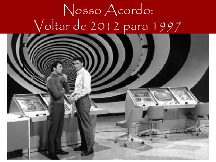Nosso Acordo:Voltar de 2012 para 1997