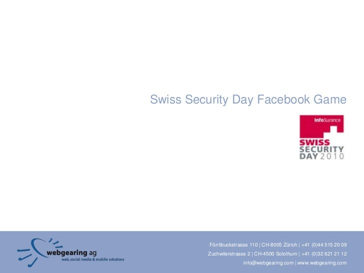 Swiss Security Day Facebook Game         Förrlibuckstrasse 110 | CH-8005 Zürich | +41 (0)44 515 20 09         Zuchwilerstr...