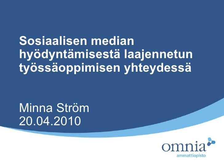 Sosiaalisen median hyödyntämisestä laajennetun työssäoppimisen yhteydessä Minna Ström 20.04.2010