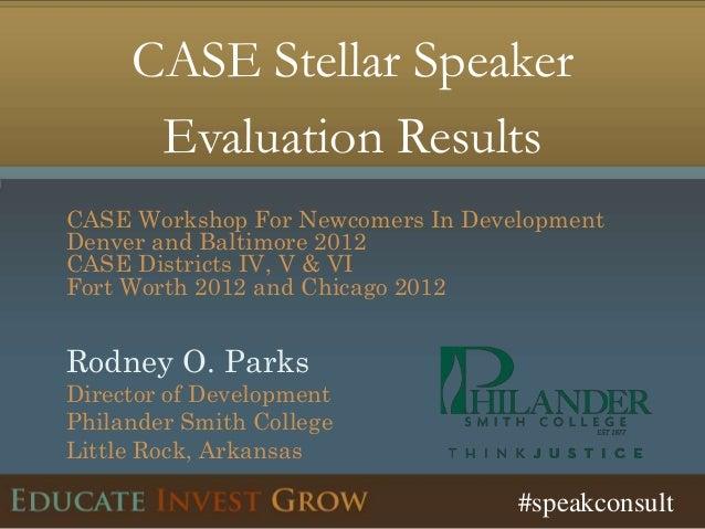 CASE Stellar Speaker      Evaluation ResultsCASE Workshop For Newcomers In DevelopmentDenver and Baltimore 2012CASE Distri...