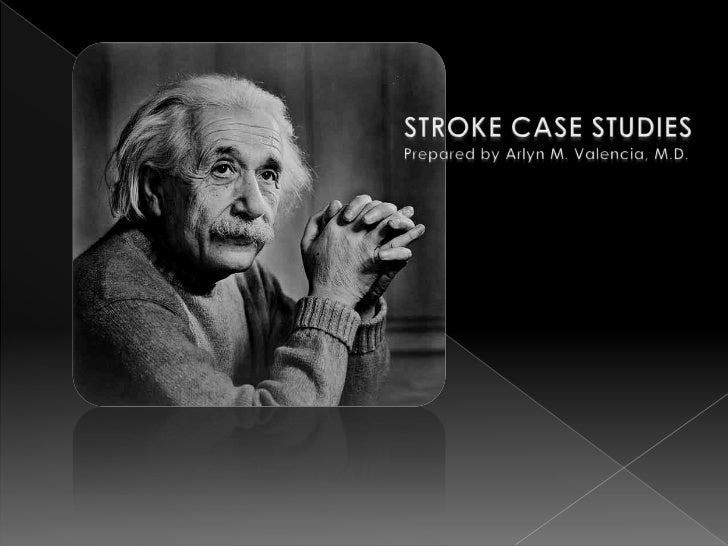 stroke case studies Ischemic stroke case study january 2014 1 basis of selection of case in the previous years, a food and nutrition research institute 1998 study, about 21.