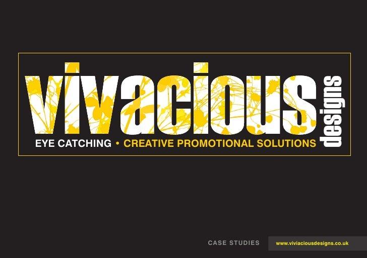 designsEYE CATCHING • CREATIVE PROMOTIONAL SOLUTIONS                           CASE STUDIES   www.viviaciousdesigns.co.uk