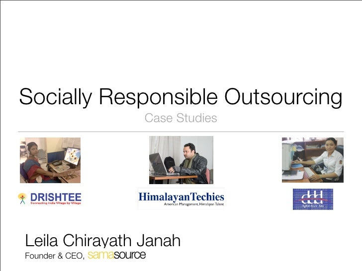 Socially Responsible Outsourcing                  Case Studies     Leila Chirayath Janah Founder & CEO,