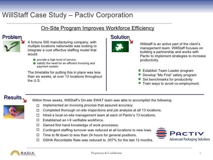 WillStaff Case Study – Pactiv Corporation On-Site Program Improves Workforce Efficiency <ul><li>A fortune 500 manufacturin...