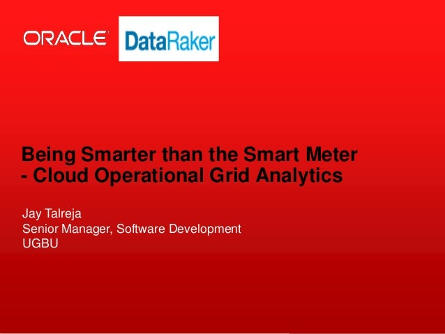 Copyright © 2013, Oracle and/or its affiliates. All rights reserved.1 Being Smarter than the Smart Meter - Cloud Operation...