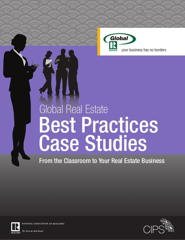 Global Real Estate From the Classroom to Your Real Estate Business Best Practices Case Studies